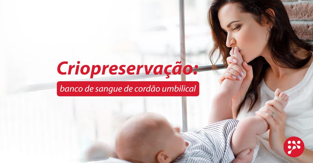 Criopreservação: banco de sangue de cordão umbilical