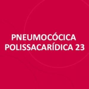 VACINA PNEUMONIA POLISSACARIDICA 23-VALENTE